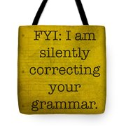 Fyi I Am Silently Correcting Your Grammar Tote Bag
