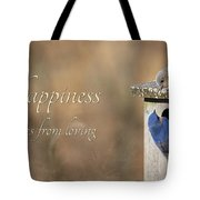 Happiness Comes From Loving Tote Bag
