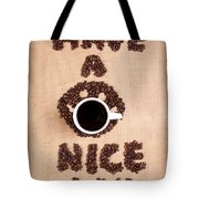 Have A Nice Coffee Day Tote Bag