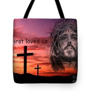 He Loved Us First Tote Bag