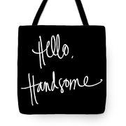Hello Handsome Tote Bag