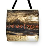 I Am Not Who I Once Was Tote Bag