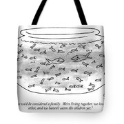 I Guess We'd Be Considered A Family.  We're Tote Bag