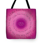 I Like You Just The Way You Are 1 Tote Bag
