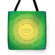 I Like You Just The Way You Are 3 Tote Bag