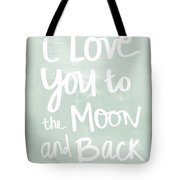 I Love You To The Moon And Back- Inspirational Quote Tote Bag by Linda Woods