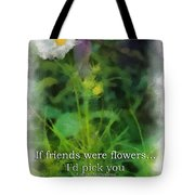 If Friends Were Flowers 01 Tote Bag