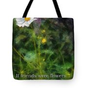 If Friends Were Flowers 02 Tote Bag