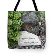 If Moms Were Flowers... Tote Bag