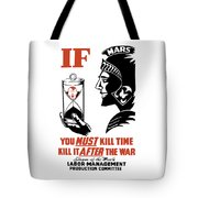 If You Must Kill Time - Kill It After The War Tote Bag