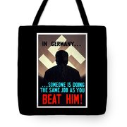 In Germany Someone Is Doing The Same Job As You Tote Bag