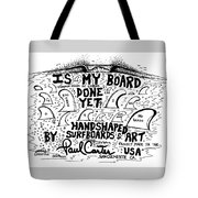 Is My Board Done Yet #1 Tote Bag