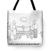 Jeffrey Makes All Our Furniture Himself Tote Bag