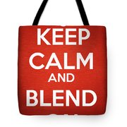 Keep Calm And Blend On Tote Bag