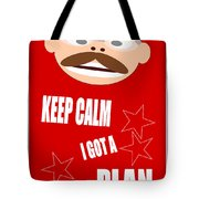 Keep Calm I Got A Plan Tote Bag