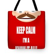 Keep Calm I M A Know It All Tote Bag