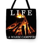 Life Is A Warm Campfire Tote Bag