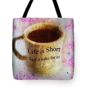 Life Is Short Stay Awake For It Tote Bag