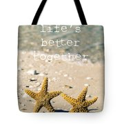 Life's Better Together Tote Bag