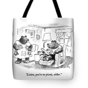Listen, You're No Picnic, Either Tote Bag