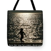Look How Far You've Come... Tote Bag