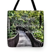 Love Builds Bridges Where There Are None Tote Bag