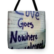 Love Goes Nowhere Unwelcomed Tote Bag