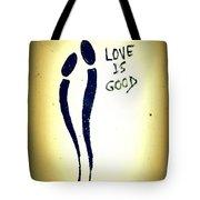 Love Is Good Tote Bag