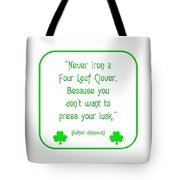 Never Iron A Four Leaf Clover Because You Dont Want To Press Your Luck Tote Bag