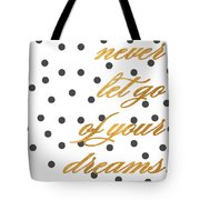 Never Let Go Of Your Dreams Tote Bag