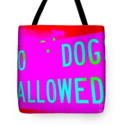 No Dogs Allowed Tote Bag