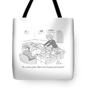 No, Not There, Please. That's Where I'm Going Tote Bag