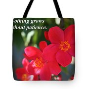 Nothing Grows Without Patience Tote Bag
