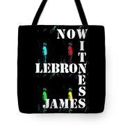 Now Witness Lebron James Tote Bag