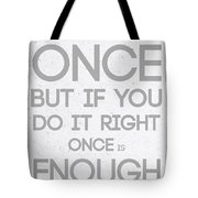 Once Is Enough Tote Bag
