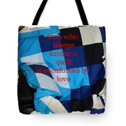 One Who Sleeps Under A Quilt Is Comforted By Love Tote Bag