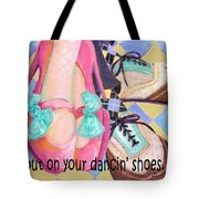 Put On Your Dancin Shoes Tote Bag