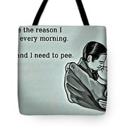 Reason For Getting Up Tote Bag