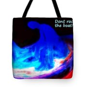 They Hate It When You Are Rocking The Boat But You Have To Do It Anyway  Tote Bag