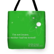 Sheldon Cooper - My Mother Had Me Tested Tote Bag
