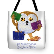 So Many Books So Little Time Tote Bag