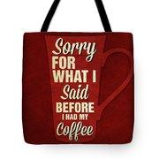 Sorry For What I Said IIi Tote Bag