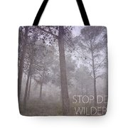 Stop Destroying Forest Wilderness Area Tote Bag
