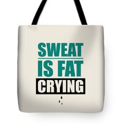 Sweat Is Fat Crying Gym Motivational Quotes Poster Tote Bag