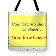 Take It Or Leave It Tote Bag