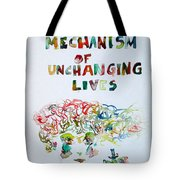 Tied To A Mechanism Of Unchanging Lives Tote Bag