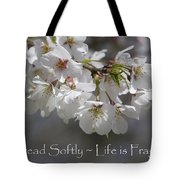 Tread Softly - Life Is Fragile Tote Bag