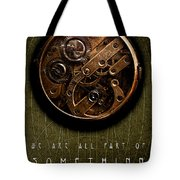 We Are All Part Of Something Bigger Tote Bag