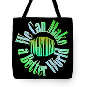 We Can Make A Better World Tote Bag