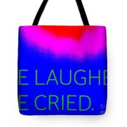 We Laughed We Cried Tote Bag